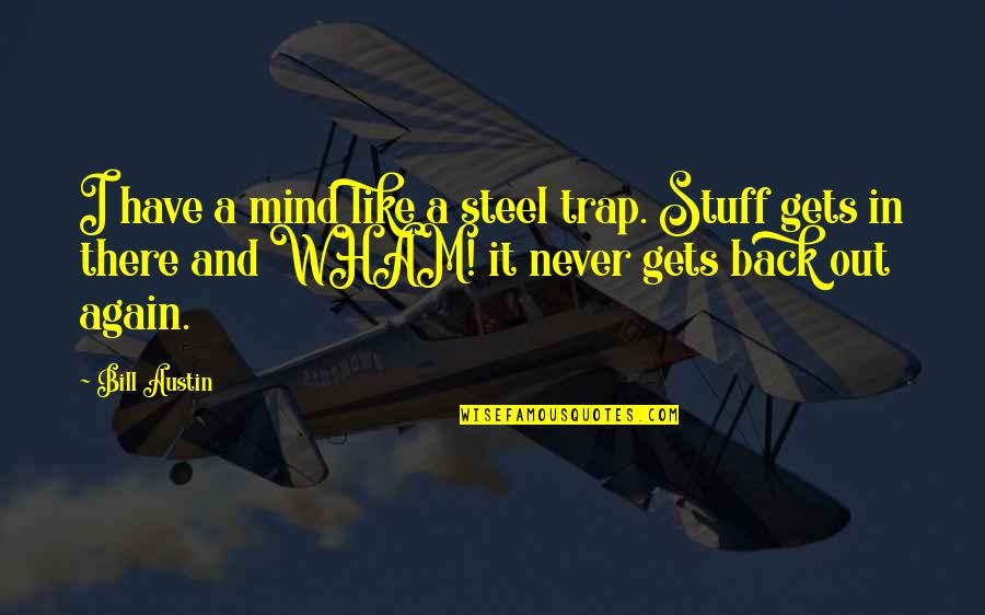 Highsight Quotes By Bill Austin: I have a mind like a steel trap.