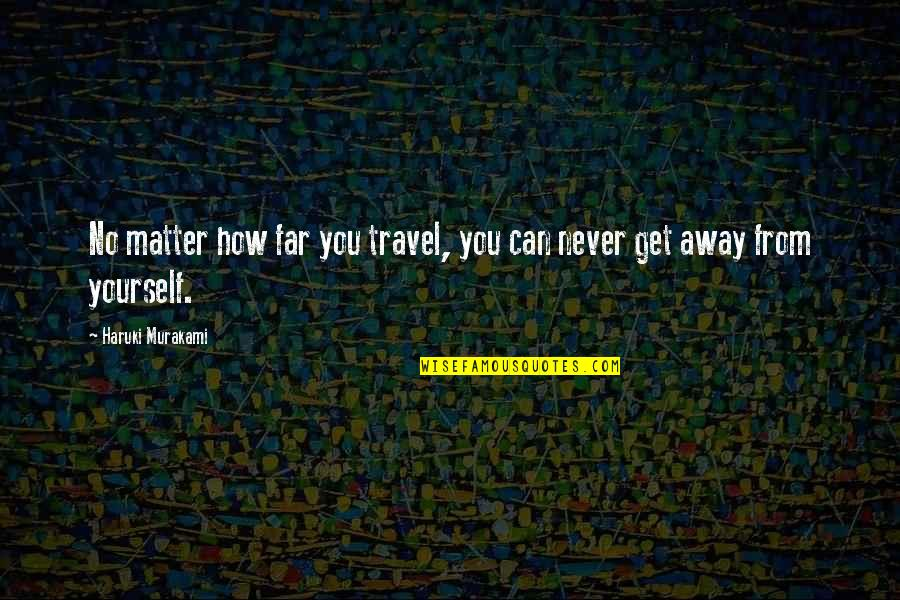 Highsight Quotes By Haruki Murakami: No matter how far you travel, you can