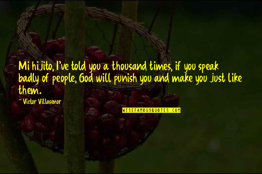 Hijito Quotes By Victor Villasenor: Mi hijito, I've told you a thousand times,