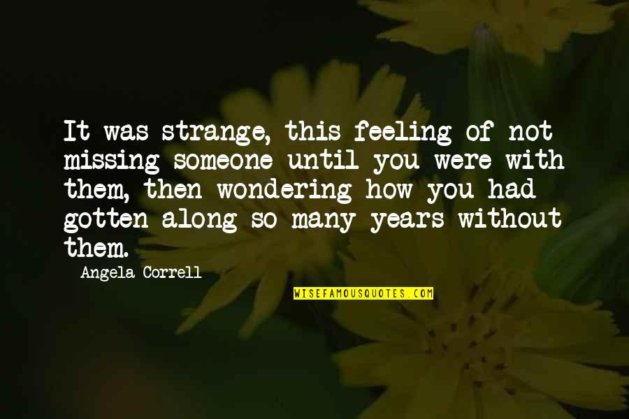 Hikmet Quotes By Angela Correll: It was strange, this feeling of not missing