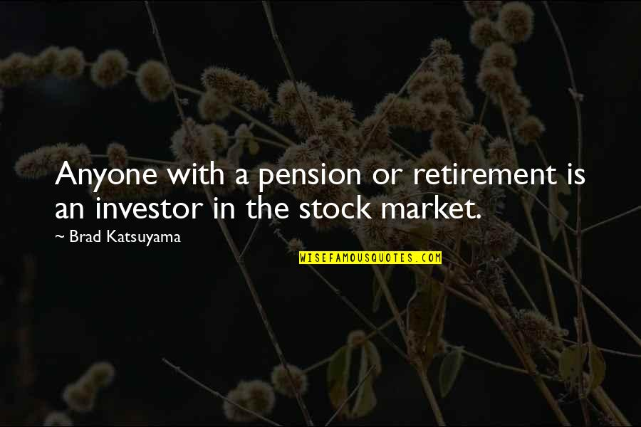 Hikmet Quotes By Brad Katsuyama: Anyone with a pension or retirement is an
