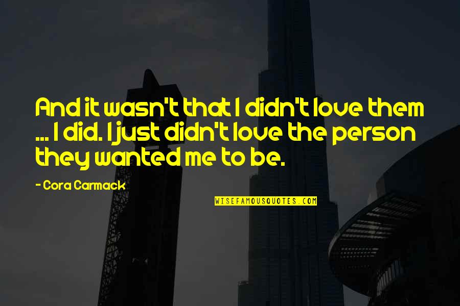 Hikmet Quotes By Cora Carmack: And it wasn't that I didn't love them