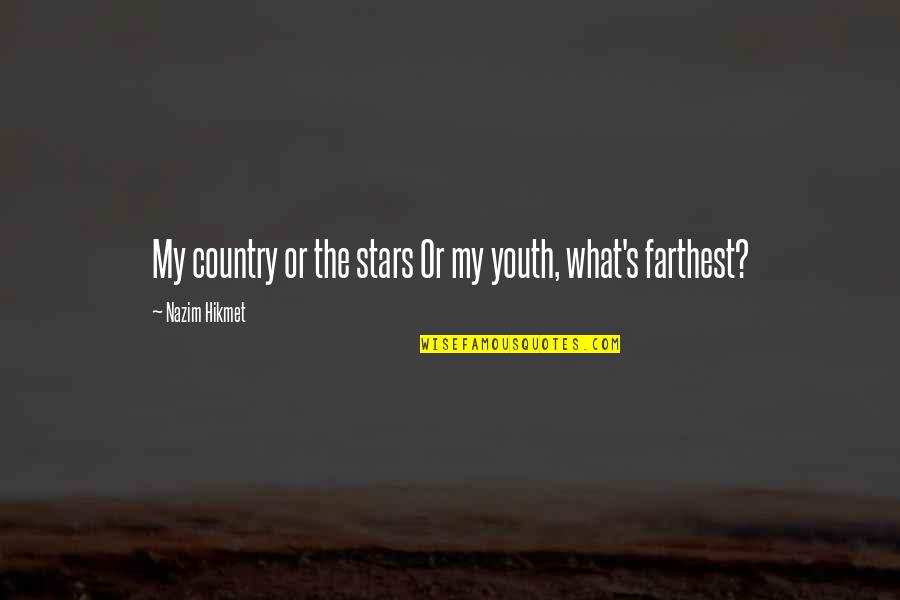 Hikmet Quotes By Nazim Hikmet: My country or the stars Or my youth,