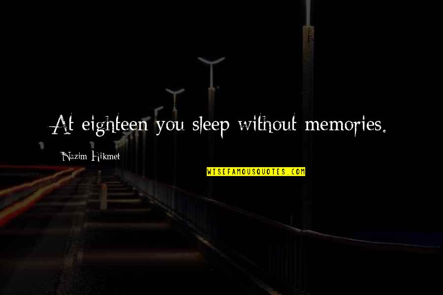 Hikmet Quotes By Nazim Hikmet: At eighteen you sleep without memories.