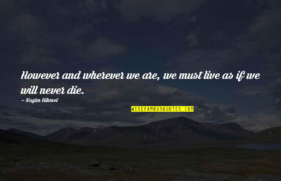 Hikmet Quotes By Nazim Hikmet: However and wherever we are, we must live