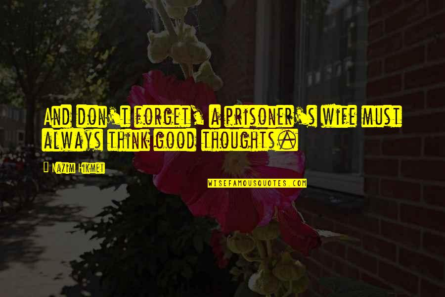 Hikmet Quotes By Nazim Hikmet: And don't forget, a prisoner's wife must always