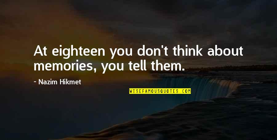Hikmet Quotes By Nazim Hikmet: At eighteen you don't think about memories, you