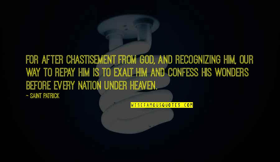 Hikmet Quotes By Saint Patrick: For after chastisement from God, and recognizing him,