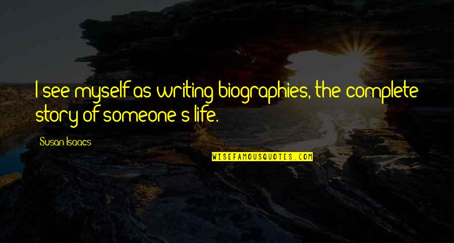 Hikmet Quotes By Susan Isaacs: I see myself as writing biographies, the complete