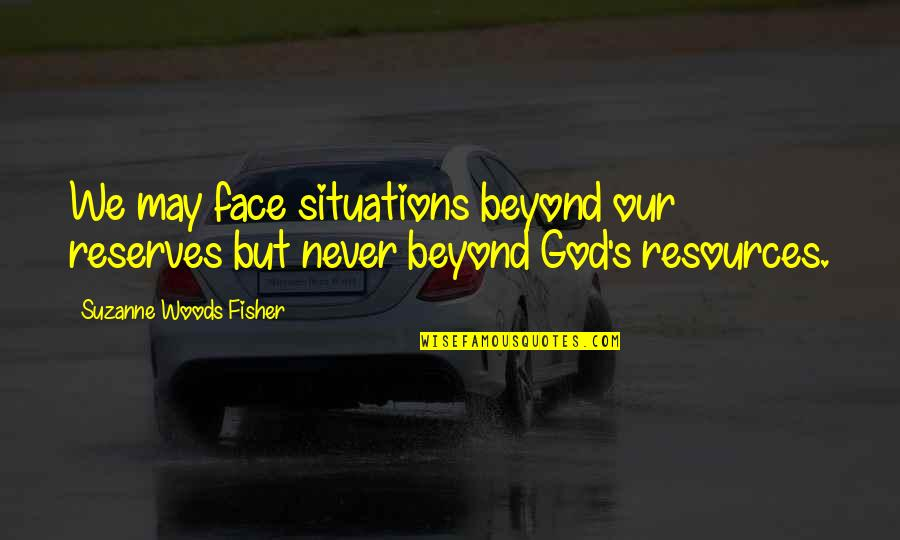 Hikmet Quotes By Suzanne Woods Fisher: We may face situations beyond our reserves but