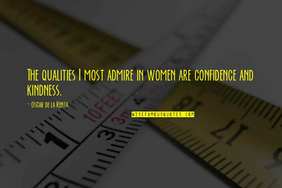 Hilarious Contradicting Quotes By Oscar De La Renta: The qualities I most admire in women are