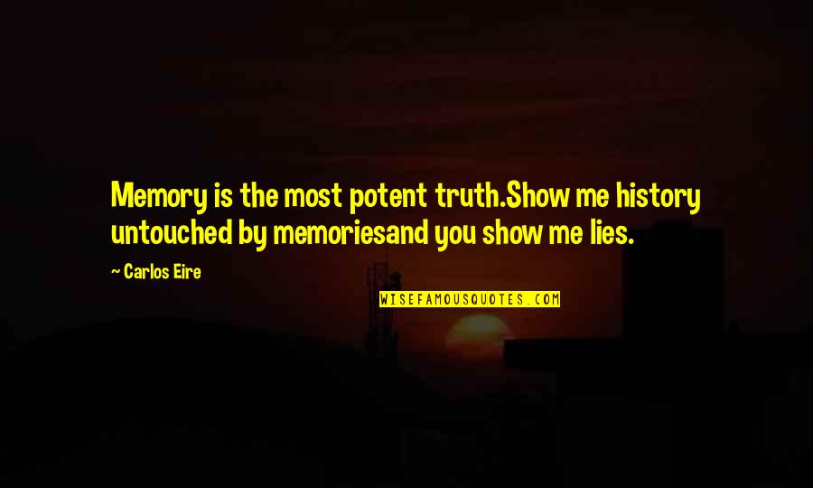 Hilarious Gangsta Quotes By Carlos Eire: Memory is the most potent truth.Show me history