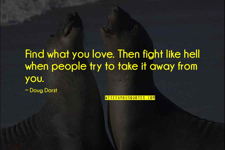 Hilarious Gangsta Quotes By Doug Dorst: Find what you love. Then fight like hell