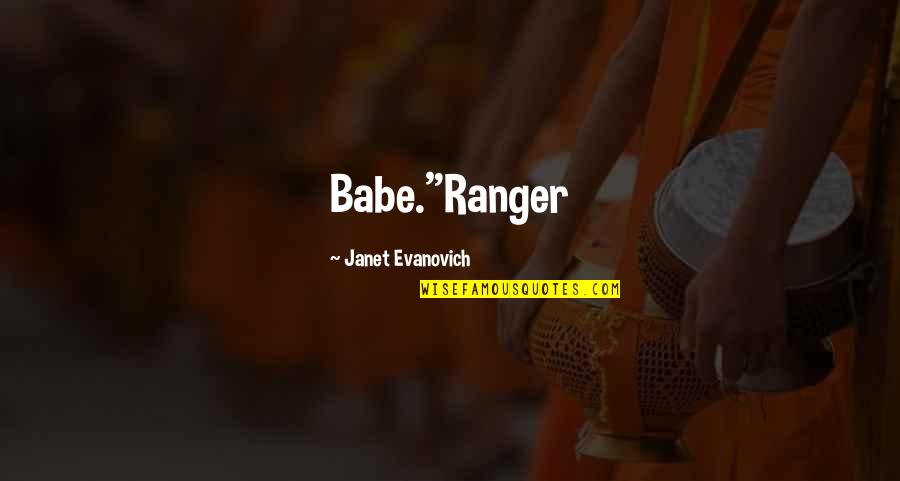 "Hilarious Gangsta Quotes By Janet Evanovich: Babe.""Ranger"