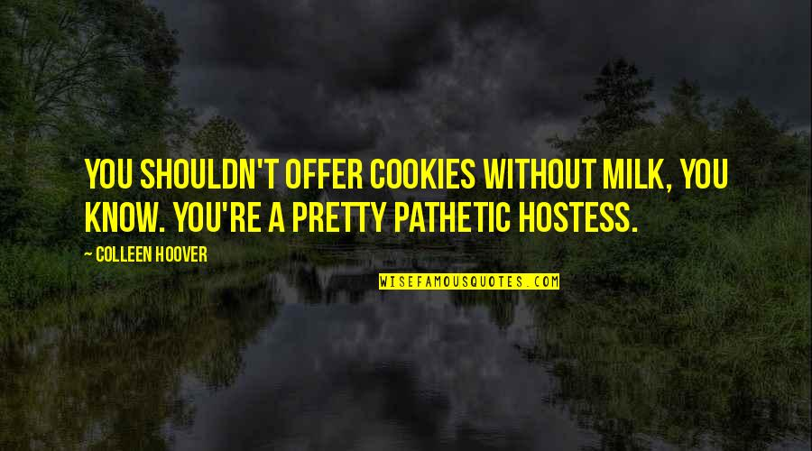 Hilarious Jimmy Fallon Quotes By Colleen Hoover: You shouldn't offer cookies without milk, you know.