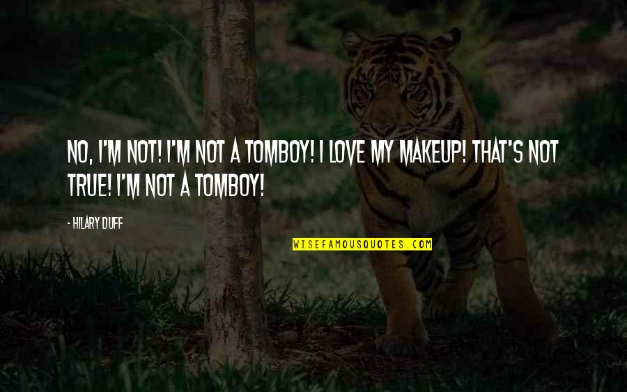 Hilary Duff Love Quotes By Hilary Duff: No, I'm not! I'm not a tomboy! I