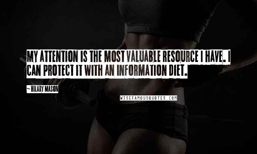 Hilary Mason quotes: My attention is the most valuable resource I have. I can protect it with an information diet.