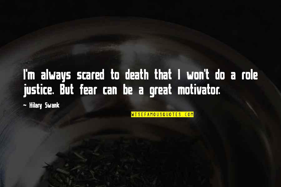 Hilary Swank You're Not You Quotes By Hilary Swank: I'm always scared to death that I won't