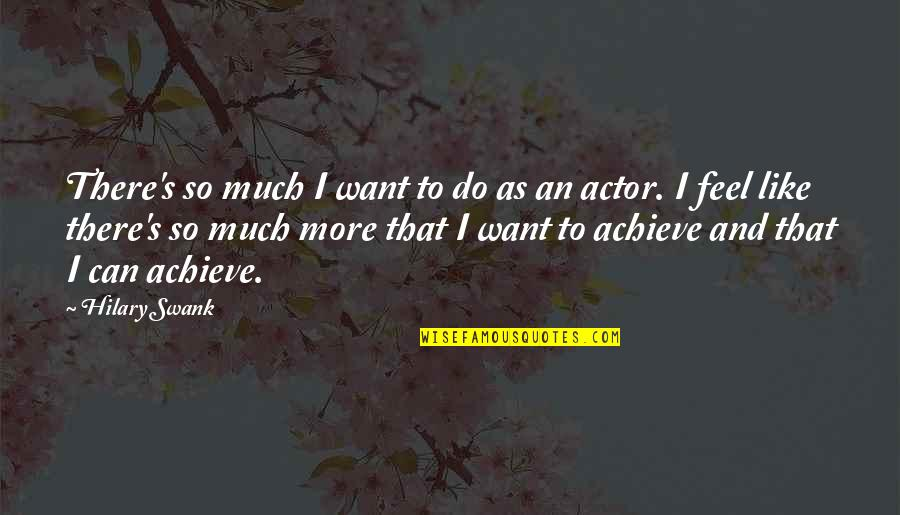 Hilary Swank You're Not You Quotes By Hilary Swank: There's so much I want to do as