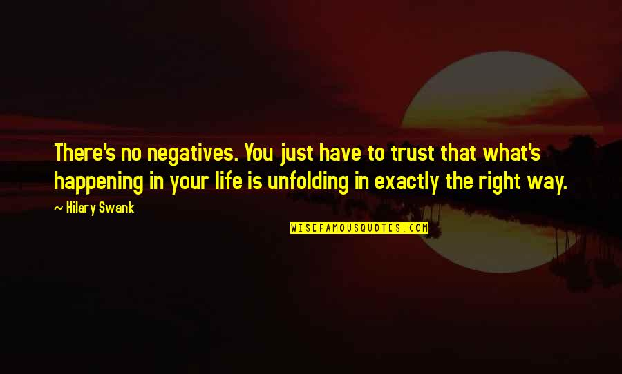 Hilary Swank You're Not You Quotes By Hilary Swank: There's no negatives. You just have to trust