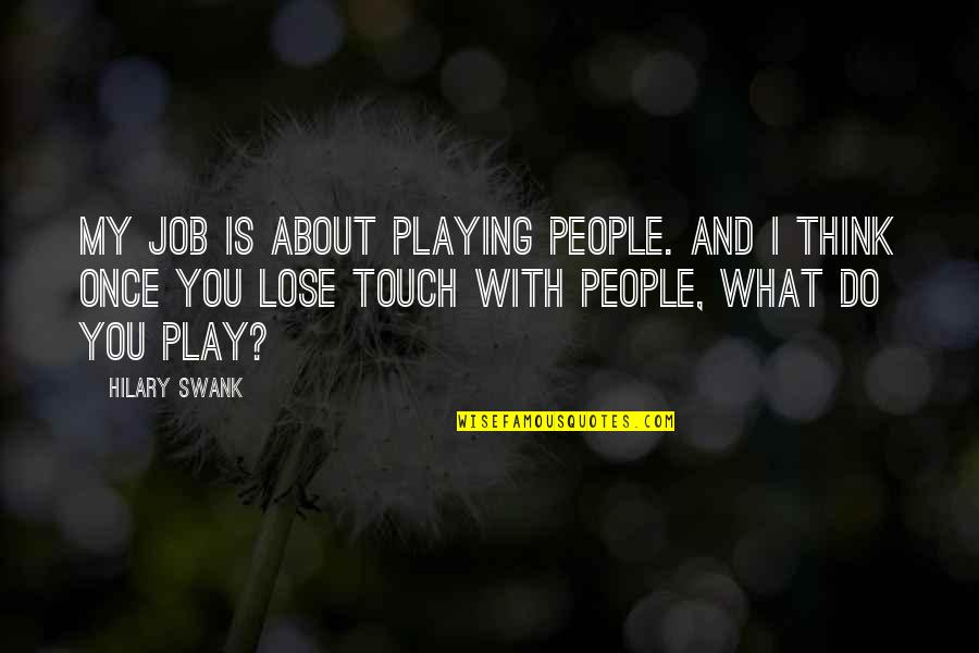 Hilary Swank You're Not You Quotes By Hilary Swank: My job is about playing people. And I