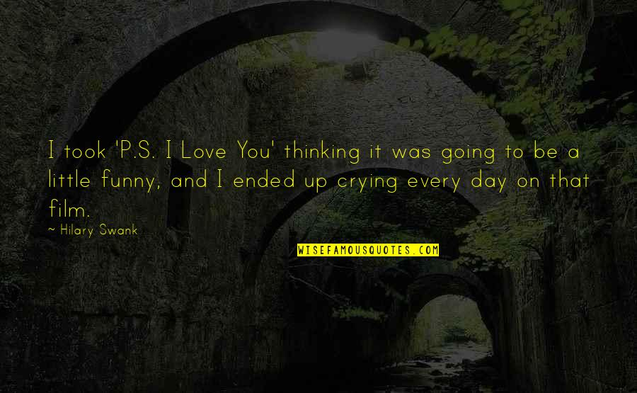 Hilary Swank You're Not You Quotes By Hilary Swank: I took 'P.S. I Love You' thinking it