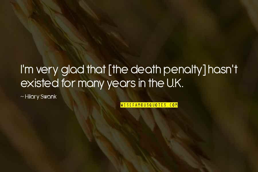 Hilary Swank You're Not You Quotes By Hilary Swank: I'm very glad that [the death penalty] hasn't