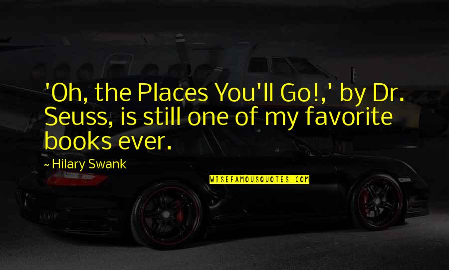 Hilary Swank You're Not You Quotes By Hilary Swank: 'Oh, the Places You'll Go!,' by Dr. Seuss,