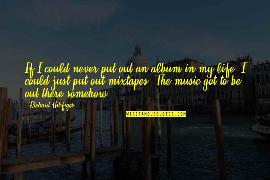 Hilfiger Quotes By Richard Hilfiger: If I could never put out an album
