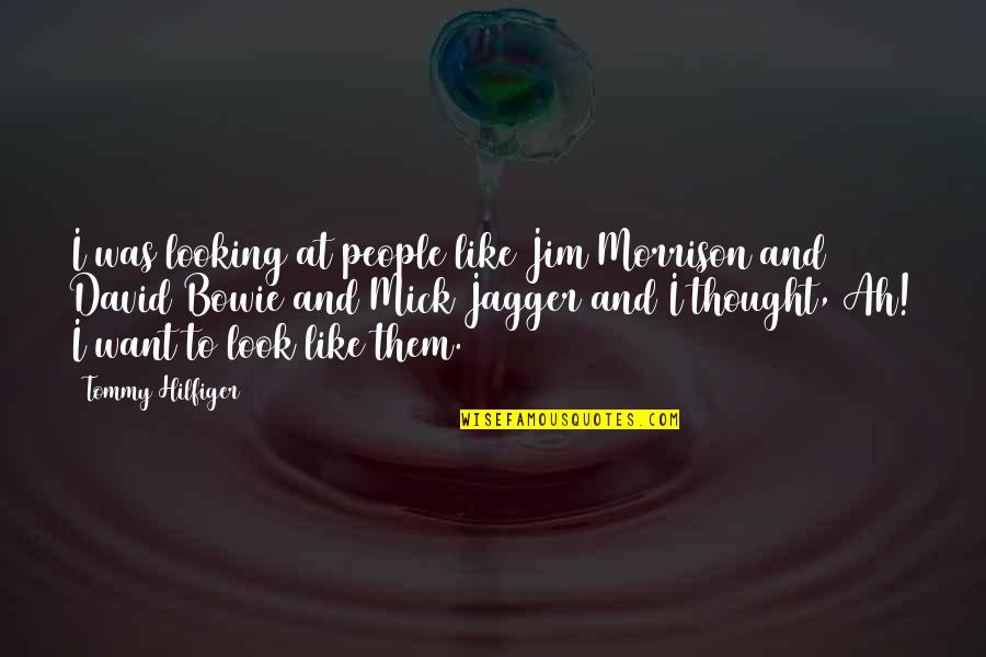 Hilfiger Quotes By Tommy Hilfiger: I was looking at people like Jim Morrison