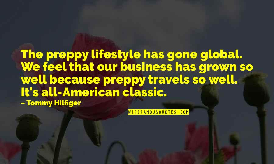 Hilfiger Quotes By Tommy Hilfiger: The preppy lifestyle has gone global. We feel