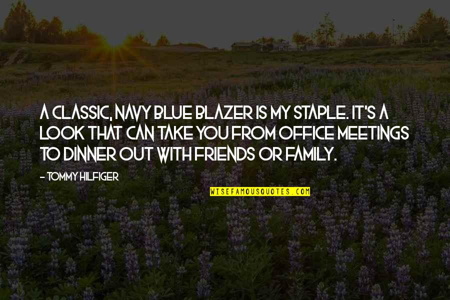 Hilfiger Quotes By Tommy Hilfiger: A classic, navy blue blazer is my staple.