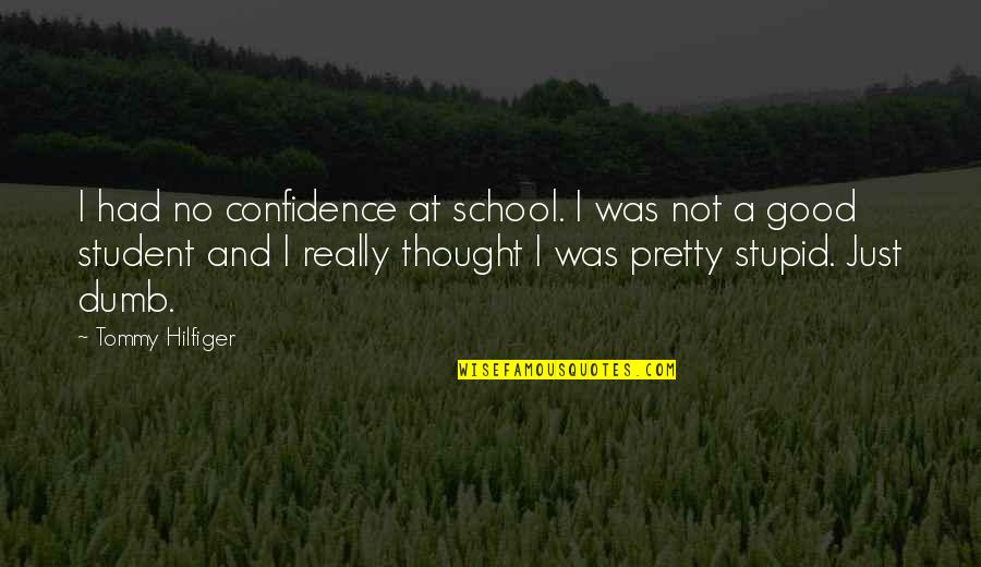 Hilfiger Quotes By Tommy Hilfiger: I had no confidence at school. I was