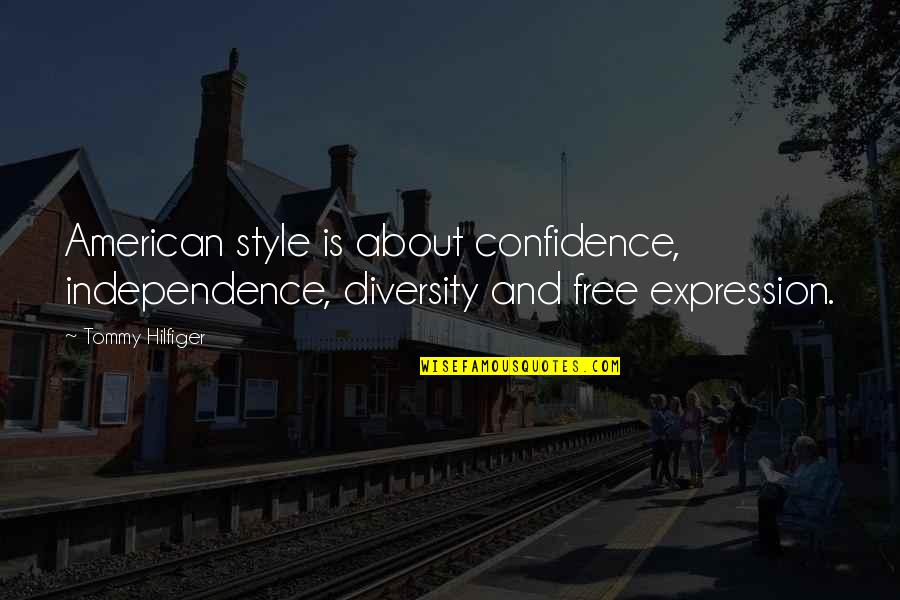 Hilfiger Quotes By Tommy Hilfiger: American style is about confidence, independence, diversity and