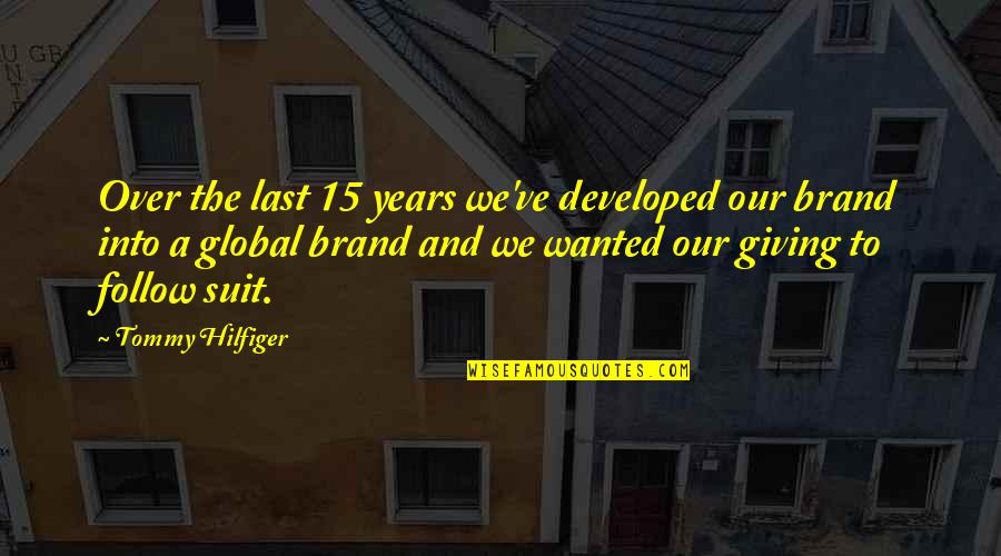 Hilfiger Quotes By Tommy Hilfiger: Over the last 15 years we've developed our