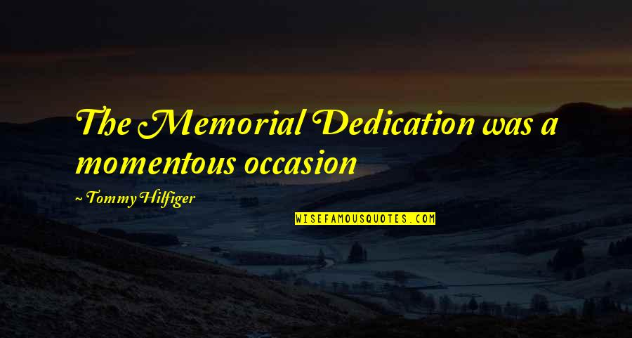Hilfiger Quotes By Tommy Hilfiger: The Memorial Dedication was a momentous occasion