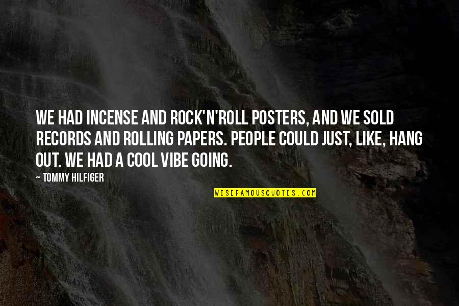 Hilfiger Quotes By Tommy Hilfiger: We had incense and rock'n'roll posters, and we