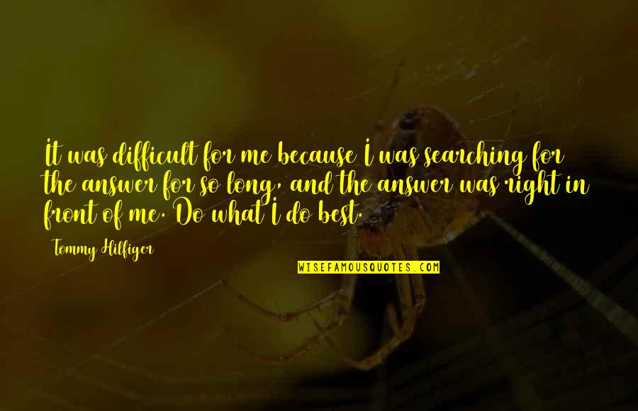 Hilfiger Quotes By Tommy Hilfiger: It was difficult for me because I was