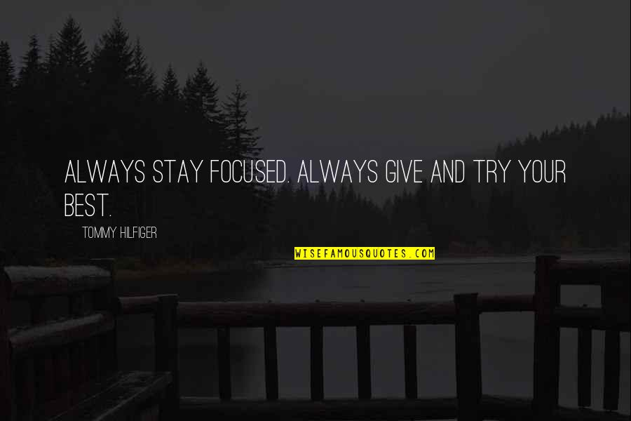 Hilfiger Quotes By Tommy Hilfiger: Always stay focused. Always give and try your