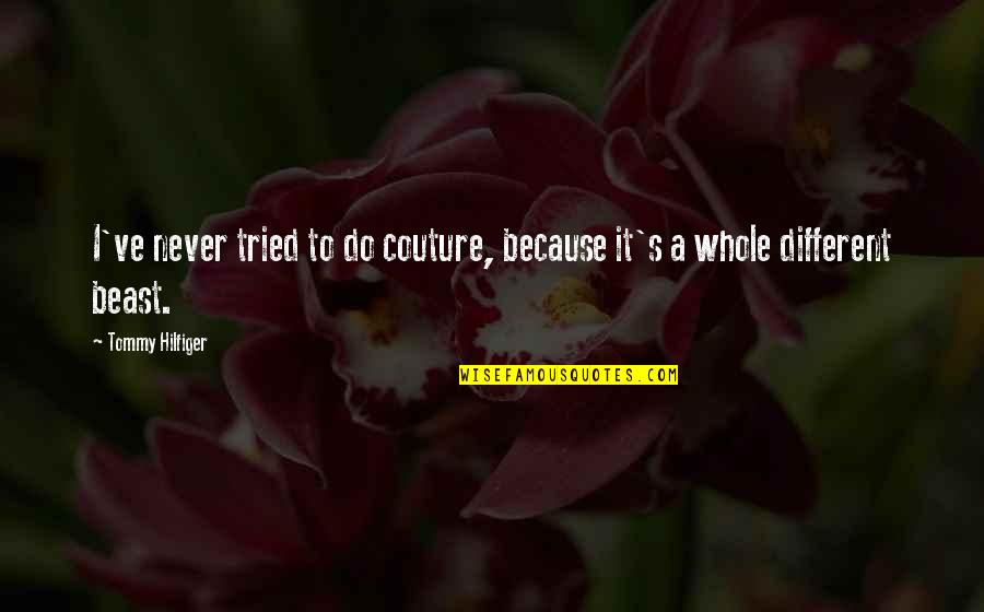 Hilfiger Quotes By Tommy Hilfiger: I've never tried to do couture, because it's