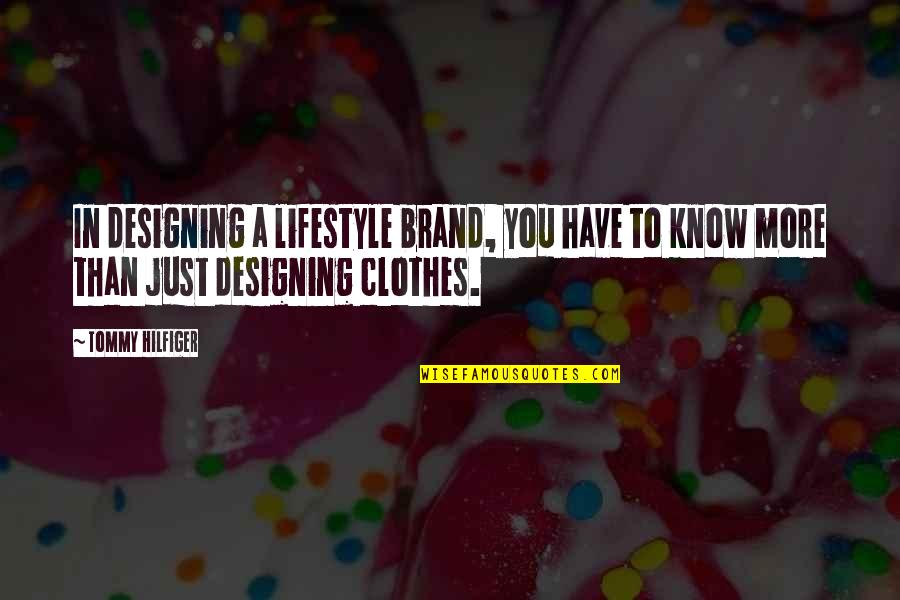 Hilfiger Quotes By Tommy Hilfiger: In designing a lifestyle brand, you have to