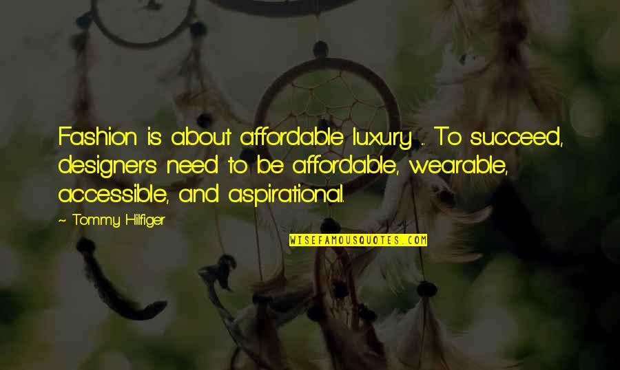 Hilfiger Quotes By Tommy Hilfiger: Fashion is about affordable luxury ... To succeed,