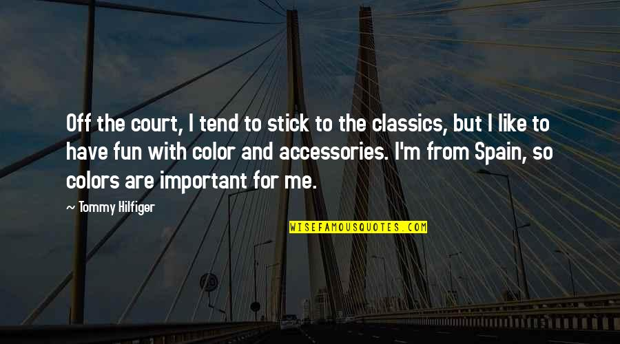 Hilfiger Quotes By Tommy Hilfiger: Off the court, I tend to stick to