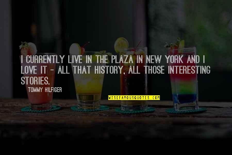 Hilfiger Quotes By Tommy Hilfiger: I currently live in the Plaza in New