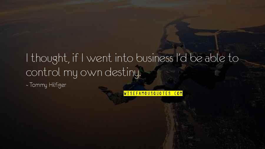 Hilfiger Quotes By Tommy Hilfiger: I thought, if I went into business I'd