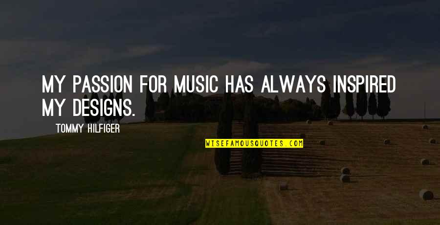 Hilfiger Quotes By Tommy Hilfiger: My passion for music has always inspired my