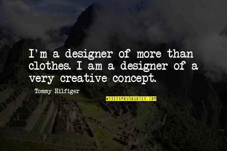 Hilfiger Quotes By Tommy Hilfiger: I'm a designer of more than clothes. I