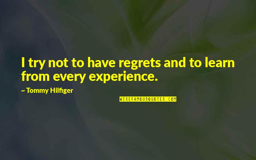 Hilfiger Quotes By Tommy Hilfiger: I try not to have regrets and to