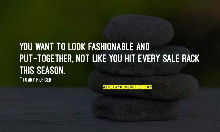 Hilfiger Quotes By Tommy Hilfiger: You want to look fashionable and put-together, not