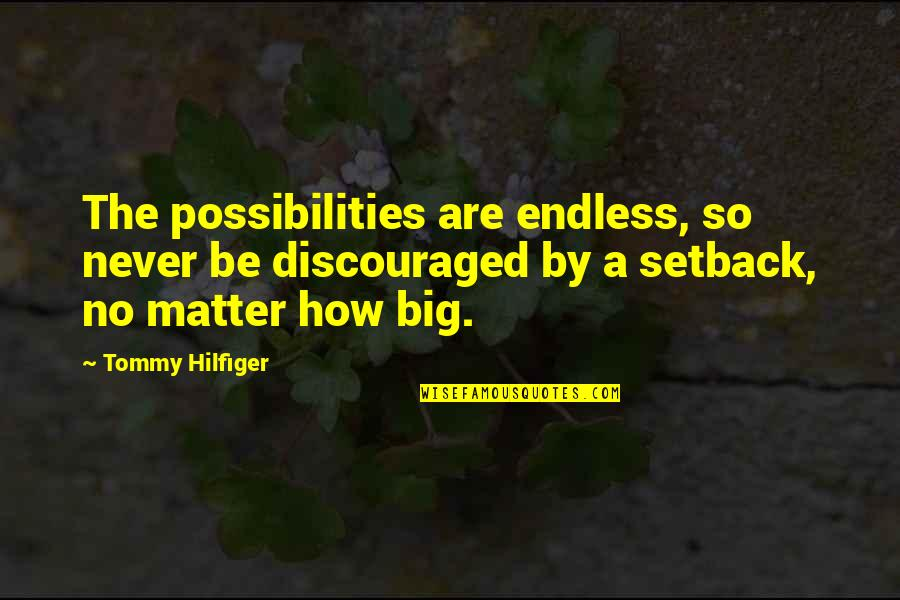 Hilfiger Quotes By Tommy Hilfiger: The possibilities are endless, so never be discouraged